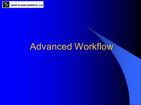 Advanced Workflow. Agenda 1. Understanding the Overall Architecture 2. Setting up Outlook for Workflow 3. Launching Workflow from Applications 4. Getting.