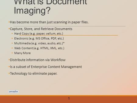 What is Document Imaging? Has become more than just scanning in paper files. Capture, Store, and Retrieve Documents Hard Copy (e.g. paper, vellum, etc.)
