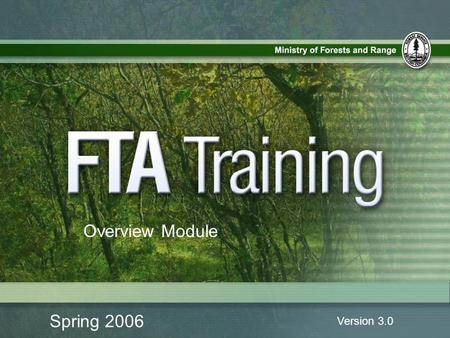 Spring 2006 Version 3.0 Overview Module. FTA/ESF Overview Module Introduction to the Session Welcome to the FTA/ESF Overview Training Session 1.1.