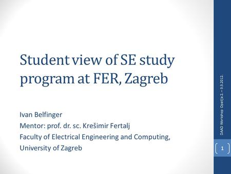 Student view of SE study program at FER, Zagreb Ivan Belfinger Mentor: prof. dr. sc. Krešimir Fertalj Faculty of Electrical Engineering and Computing,