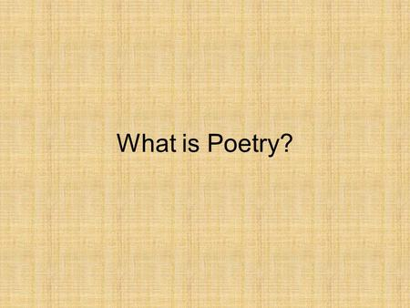 What is Poetry?. Poetry is hard to define. Many poets have tried to define poetry in their own ways: