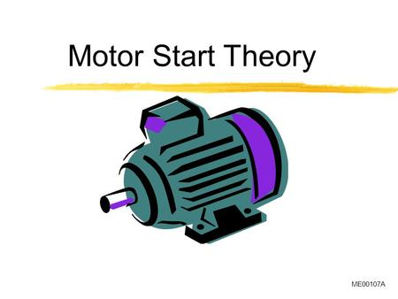 Motor Start Theory ME00107A. Induction Motors Have Two Prime Functions To convert electrical energy into mechanical energy in order to accelerate the.