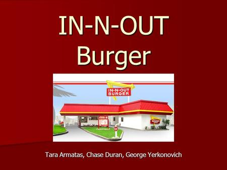 IN-N-OUT Burger Tara Armatas, Chase Duran, George Yerkonovich.