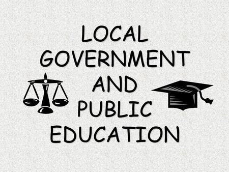 LOCAL GOVERNMENT AND PUBLIC EDUCATION. Local Government: Counties 222254 in Texas SSSSmallest: Rockwall County (Central Texas) LLLLargest: