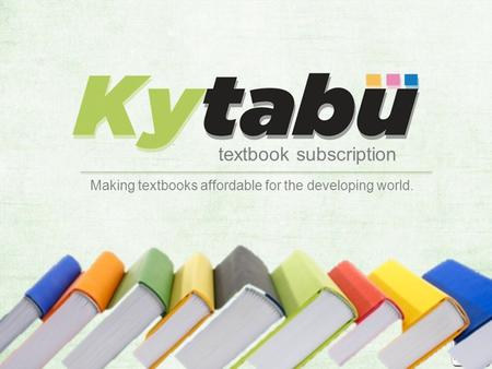 Textbook subscription Making textbooks affordable for the developing world.
