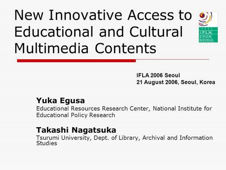 New Innovative Access to Educational and Cultural Multimedia Contents Yuka Egusa Educational Resources Research Center, National Institute for Educational.