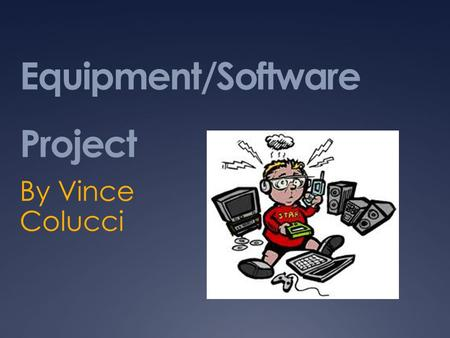 Equipment/Software Project By Vince Colucci. Wii Fit  Is video game developed by the creators of Nintendo.  It is an exercise that comes with various.