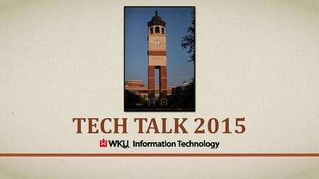 TECH TALK 2015. IT Services Resources Include: WKU Email/TopperMail TopNet myWKU Blackboard Helpdesk Phone & Chat Support WKU myStuff (Network Storage)