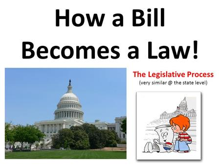 How a Bill Becomes a Law! The Legislative Process (very the state level)