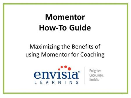 Momentor How-To Guide 1 Maximizing the Benefits of using Momentor for Coaching.