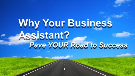 Why Your Business Assistant? Pave YOUR Road to Success.