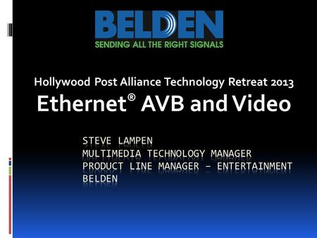 Hollywood Post Alliance Technology Retreat 2013 Ethernet ® AVB and Video.