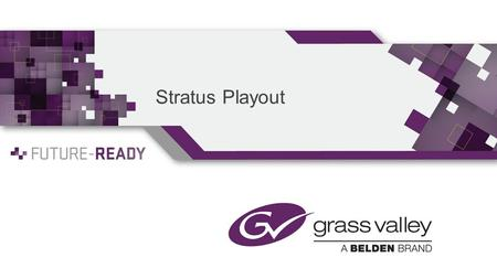 Stratus Playout. The channel-in-a-box concept was invented to address the economic challenges that you are facing 100% Software Standard IT H/W Video.