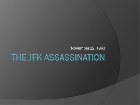 November 22, 1963. The Facts of the Case  Where? Dallas, TX  When? November 22, 1963  Who? Lee Harvey Oswald  Why was JFK there? Campaigning for the.