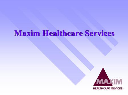 Maxim Healthcare Services. Health Care Services Medical Staffing- providing personnel to service medical facilities Medical Staffing- providing personnel.
