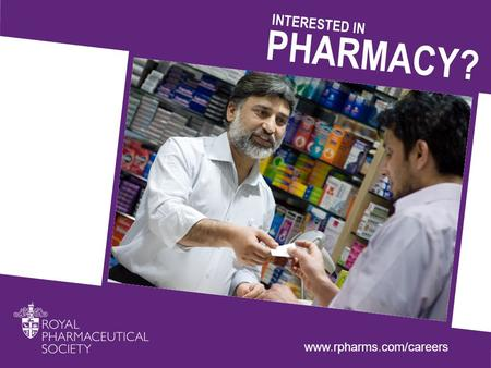 PHARMACY? INTERESTED IN www.rpharms.com/careers. THINK…? WHAT DO YOU What do you think of when you think of a pharmacist and what their job involves?