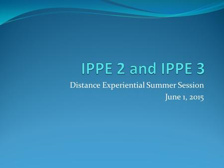 Distance Experiential Summer Session June 1, 2015.