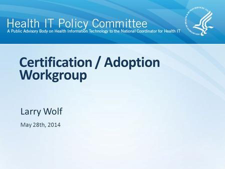 Larry Wolf Certification / Adoption Workgroup May 28th, 2014.