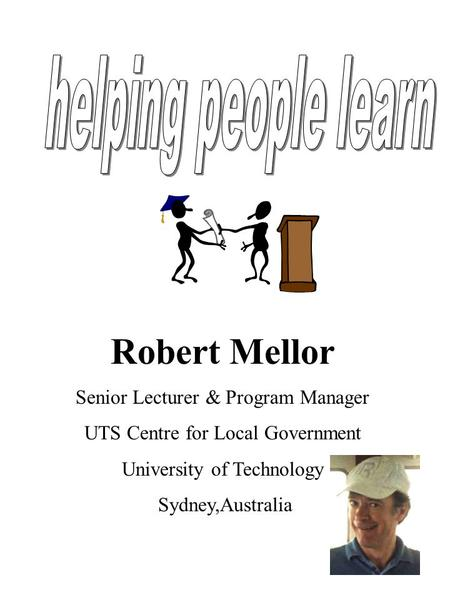 Robert Mellor Senior Lecturer & Program Manager UTS Centre for Local Government University of Technology Sydney,Australia.