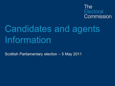 Candidates and agents Information Scottish Parliamentary election – 5 May 2011.
