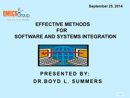 EFFECTIVE METHODS FOR SOFTWARE AND SYSTEMS INTEGRATION PRESENTED BY: DR.BOYD L. SUMMERS 1 September 25, 2014.