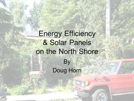 Energy Efficiency & Solar Panels on the North Shore By Doug Horn.