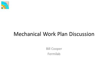Mechanical Work Plan Discussion Bill Cooper Fermilab.