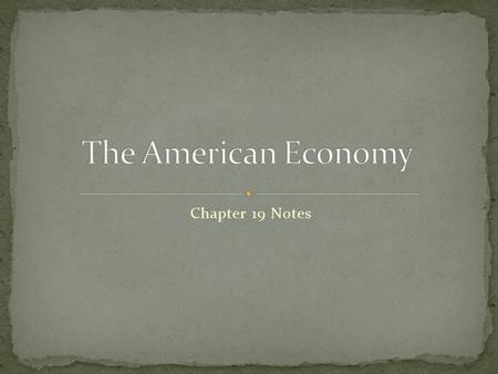 The American Economy Chapter 19 Notes.