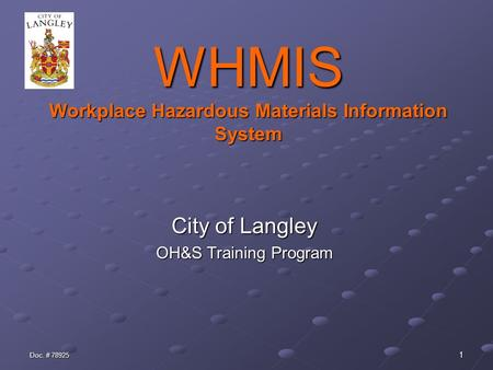 Doc. # 78925 1 WHMIS Workplace Hazardous Materials Information System City of Langley OH&S Training Program.