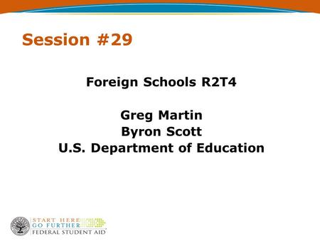 Session #29 Foreign Schools R2T4 Greg Martin Byron Scott U.S. Department of Education.