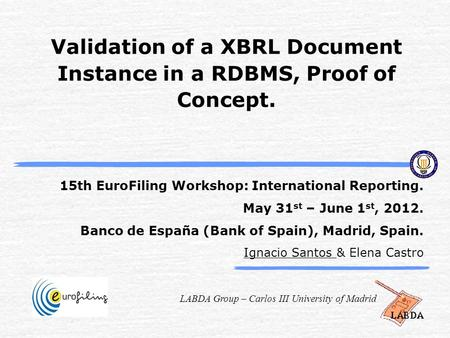 LABDA Group – Carlos III University of Madrid Validation of a XBRL Document Instance in a RDBMS, Proof of Concept. 15th EuroFiling Workshop: International.