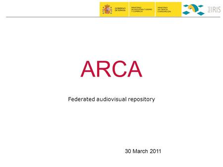 ARCA Federated audiovisual repository 30 March 2011.