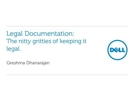 Legal Documentation: The nitty gritties of keeping it legal. Greshma Dhanarajan.