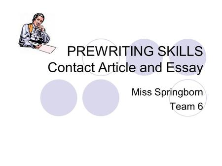 PREWRITING SKILLS Contact Article and Essay Miss Springborn Team 6.