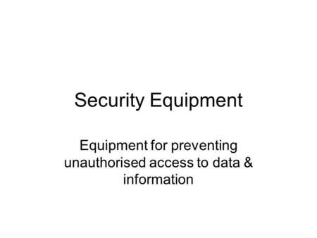 Security Equipment Equipment for preventing unauthorised access to data & information.