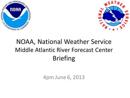 NOAA, National Weather Service Middle Atlantic River Forecast Center Briefing 4pm June 6, 2013.