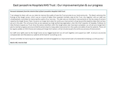 East Lancashire Hospitals NHS Trust : Our improvement plan & our progress Personal statement from the Interim Chair of East Lancashire Hospitals NHS Trust: