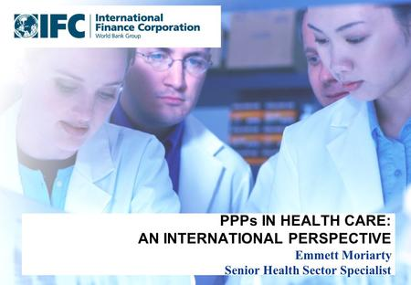 © Atos KPMG Consulting 2003 PPPs IN HEALTH CARE: AN INTERNATIONAL PERSPECTIVE Emmett Moriarty Senior Health Sector Specialist.