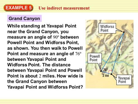 EXAMPLE 5 Use indirect measurement While standing at Yavapai Point near the Grand Canyon, you measure an angle of 90º between Powell Point and Widforss.