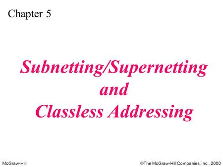 McGraw-Hill©The McGraw-Hill Companies, Inc., 2000 Chapter 5 Subnetting/Supernetting and Classless Addressing.