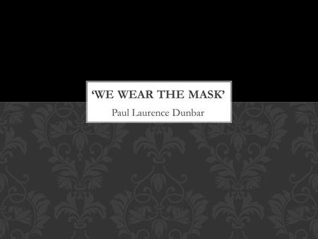 Paul Laurence Dunbar. PAUL LAURENCE DUNBAR 1872-1906 First African American poet to be recognized nationally June 27, 1872 Dayton, OH Parents were ex-slaves.