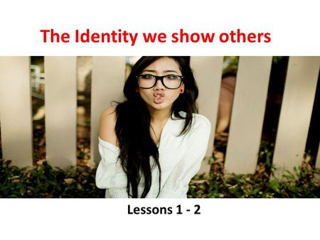 The Identity we show others Lessons 1 - 2. Teacher notes ANALYSE POEM ASAP Make rough draft (papers) of mask DONE There are only two lessons her plus.