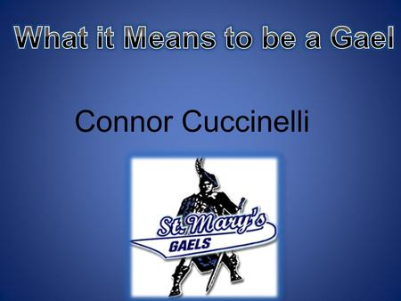 Connor Cuccinelli. SlidesTitle Slide #1What it means to be a Gael Slide #2Table of Contents Slide #3Why I chose to come to Saint Mary Slide #4My Favorite.