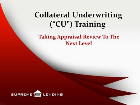 "Collateral Underwriting (""CU"") Training Taking Appraisal Review To The Next Level."