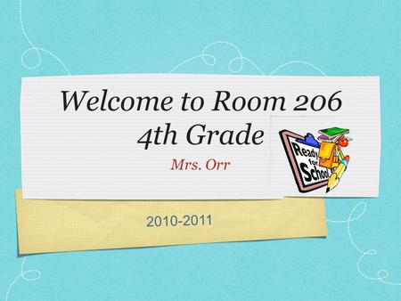 2010-2011 Welcome to Room 206 4th Grade Mrs. Orr.