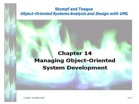 © 2005 Prentice Hall14-1 Stumpf and Teague Object-Oriented Systems Analysis and Design with UML.