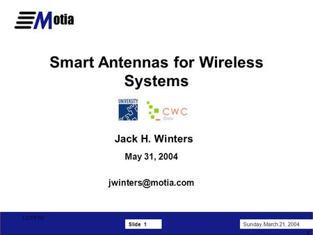 Slide 1Sunday, March 21, 2004 1 12/05/03 Smart Antennas for Wireless Systems Jack H. Winters May 31, 2004