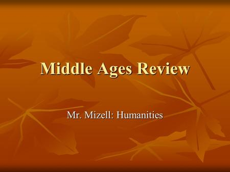 Middle Ages Review Mr. Mizell: Humanities. https://www.youtube.com/watch?v=6EAMqK Uimr8 https://www.youtube.com/watch?v=6EAMqK Uimr8 https://www.youtube.com/watch?v=6EAMqK.