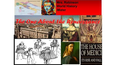 Mrs. Robinson World History iMater. Renaissance means –rebirth. During the 1350-1550's Italians thought they saw a rebirth of the Greek and Roman worlds.