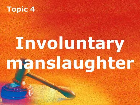 Topic 4 Involuntary manslaughter. Topic 4 Actus reus Involuntary manslaughter has the same actus reus as murder (unlawful killing) but a different mens.